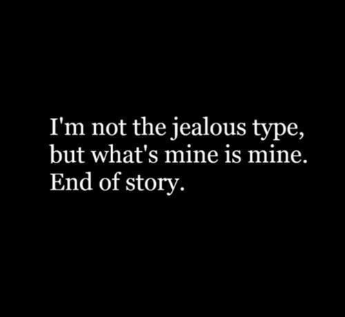 I'm Not The Jealous Type He Mine Quotes