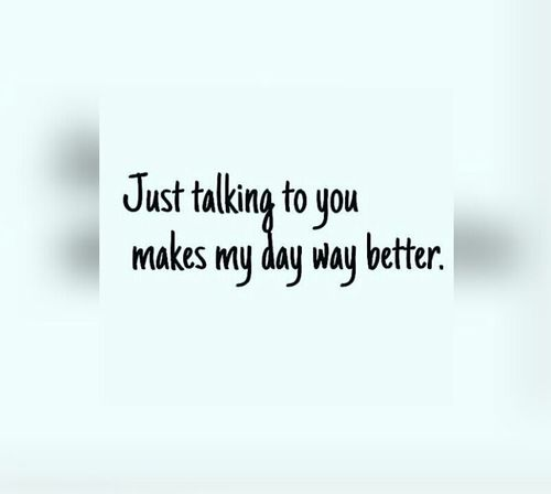 Just Talking To You Makes Please Talk To Me Quotes