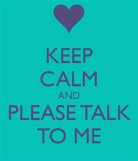 Keep Calm And Please Talk Please Talk To Me Quotes