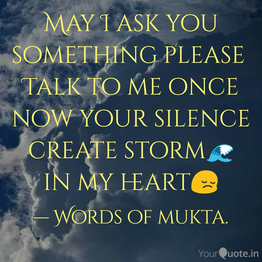 May I Ask You Something Please Talk To Me Quotes