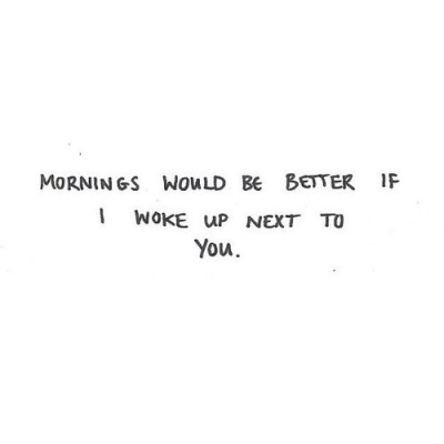 Morning Would Be Better If I Love Waking Up Next To You Quotes
