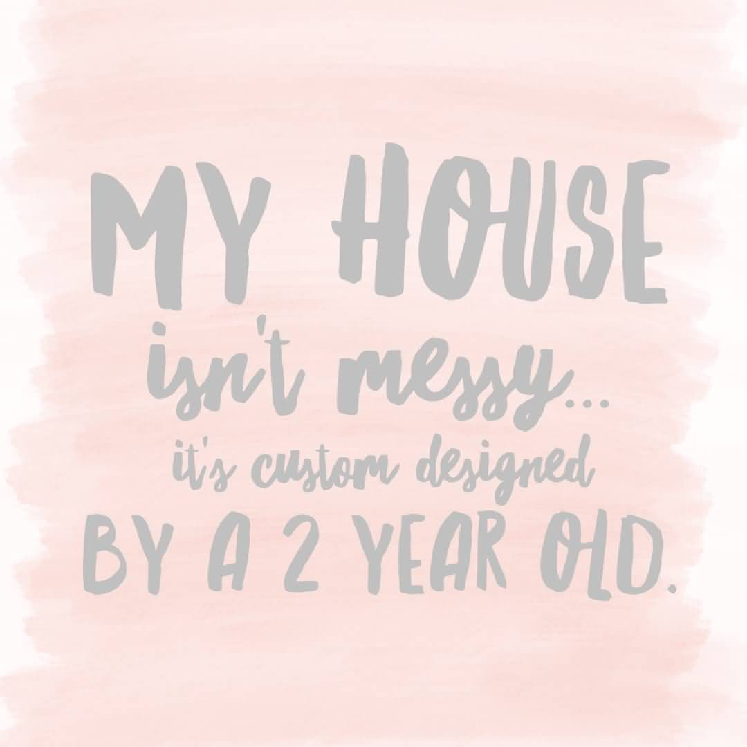 My House Isn't Messy Funny Mom Quotes