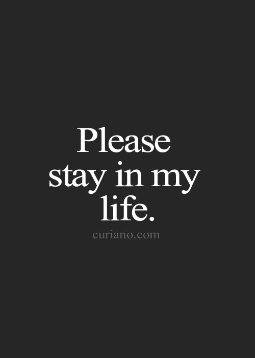 Please Stay In My Life Please Talk To Me Quotes