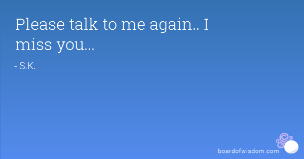 Please Talk To Me Again Please Talk To Me Quotes