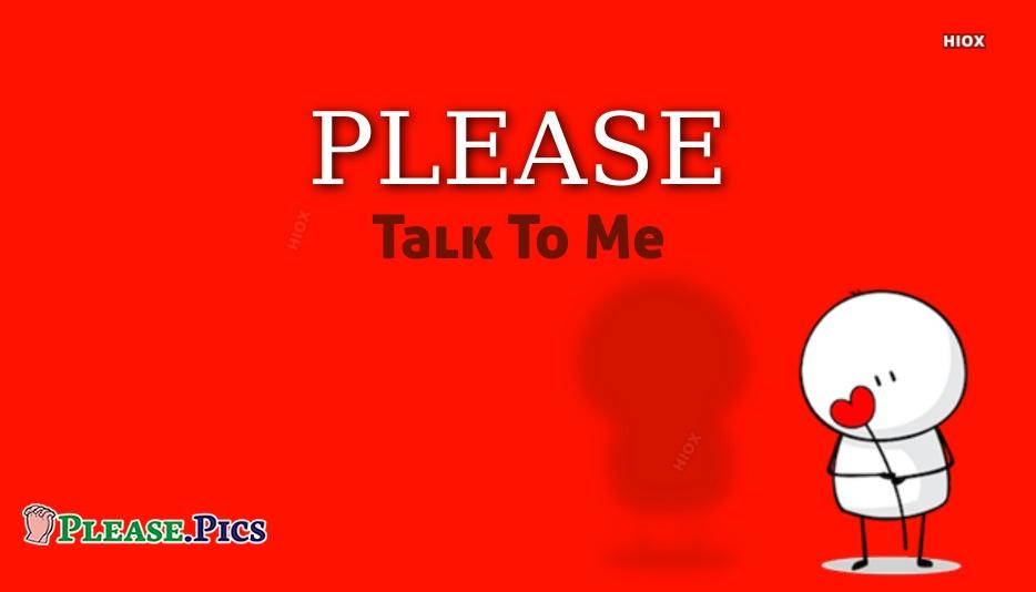 Please Talk To Me Please Talk To Me Quotes