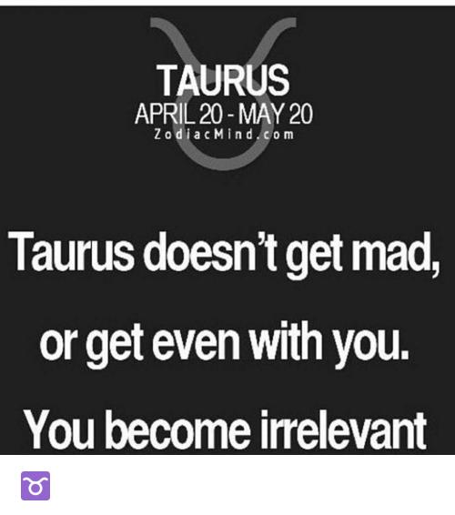 Taurus Doesn't Get Mad Taurus Memes