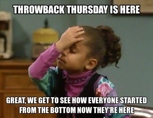 Throwback Thursday Is Here Great Thursday Meme