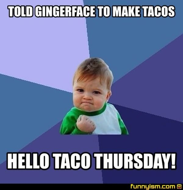 Told Gingerface To Make Tacos Thursday Meme