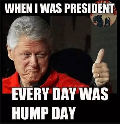 When I Was President Hump Day Meme