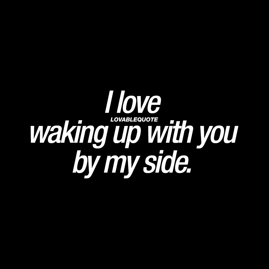With You By My Side I Love Waking Up Next To You Quotes