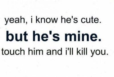 Yeah I Know He's Cute But He Mine Quotes