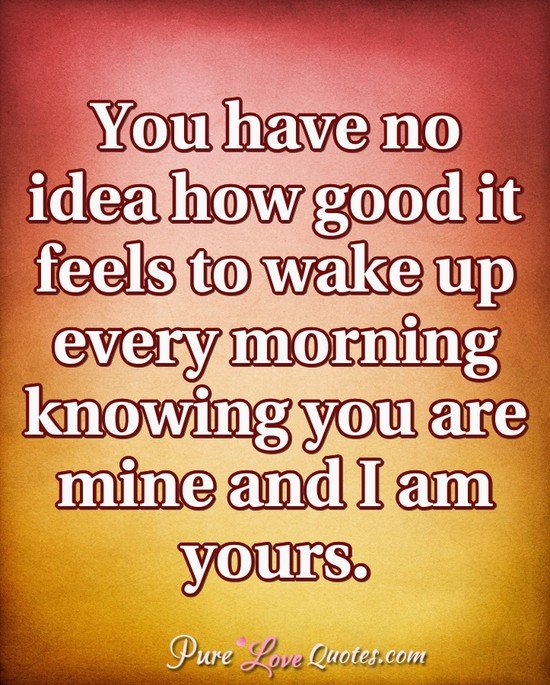You Have No Idea I Love Waking Up Next To You Quotes