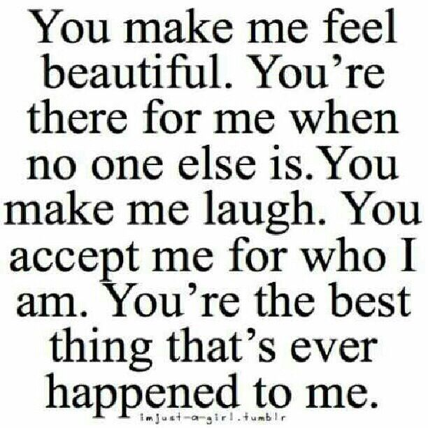 You Make Me Feel Beautiful Ur The Best Thing That Ever Happened To Me Quotes
