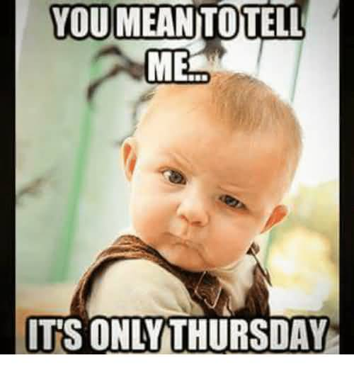 You Mean To Tell Me Thursday Meme
