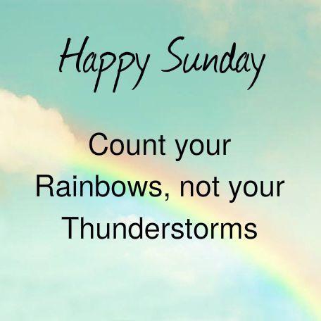Happy Sunday Count Your Rainbowa Sunday Quotes