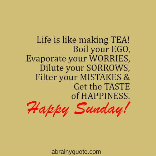 Life Is Like Making Tea Sunday Quotes