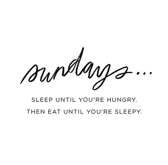 Sleep Until You're Hungry Sunday Quotes
