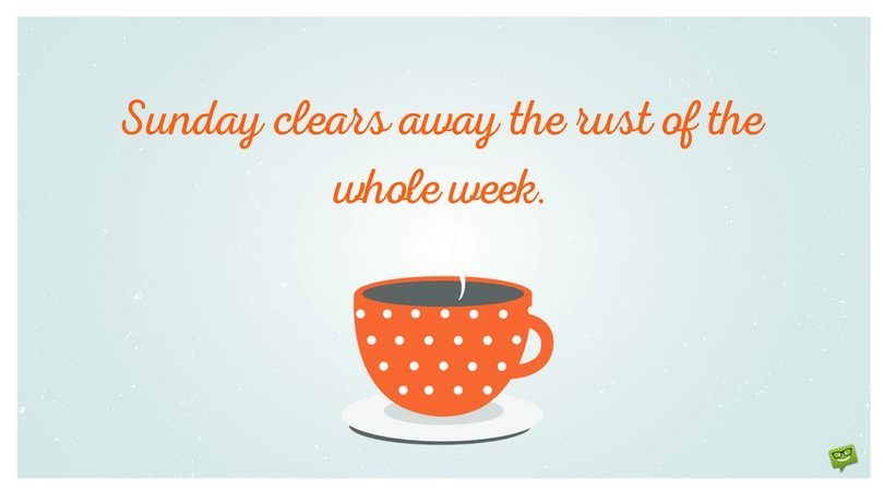Sunday Clears Away The Rust Sunday Quotes