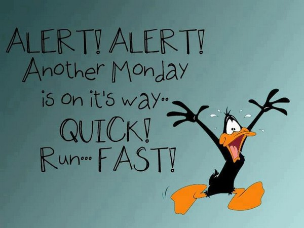 Alert Alert Another Monday Is Monday Quotes