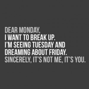 Dear Monday I Want Monday Quotes