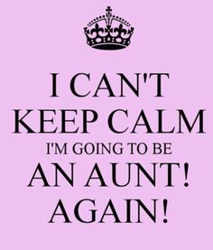 I Can't Keep Calm Proud Aunt Quotes