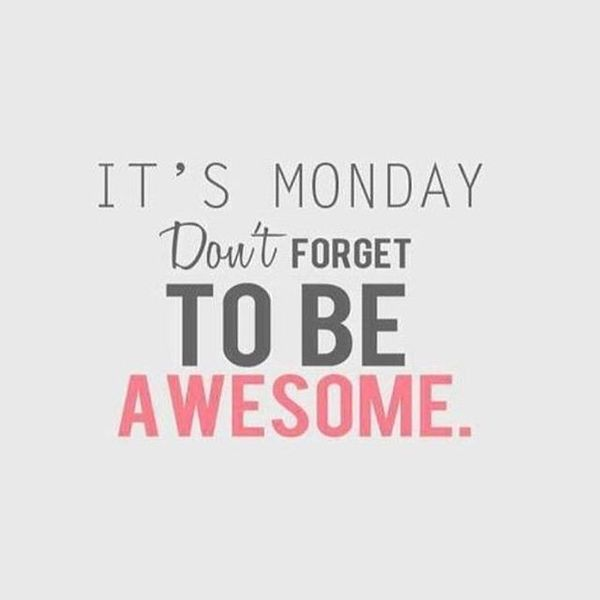 It's Monday Don't Forget Monday Quotes