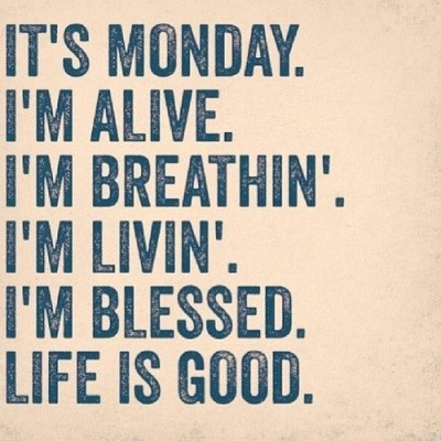 It's Monday I'm Alive Monday Quotes