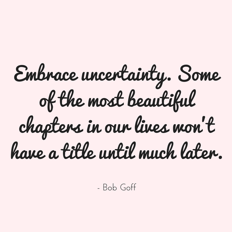 Embrace Uncertainly Some Of Encouraging Quotes