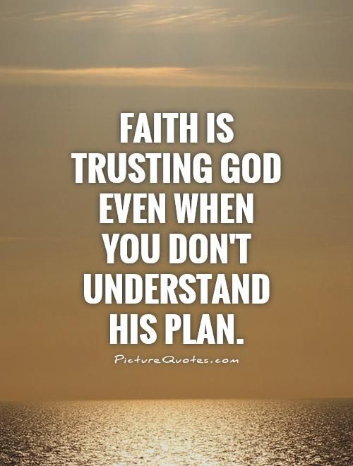 Faith Is Trusting God Faith Quotes