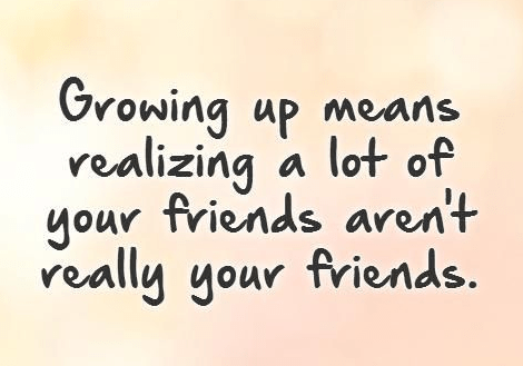 Growing Up Means Realizing Fake Friends Quotes