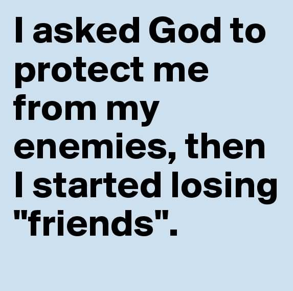 I Asked God To Fake Friends Quotes