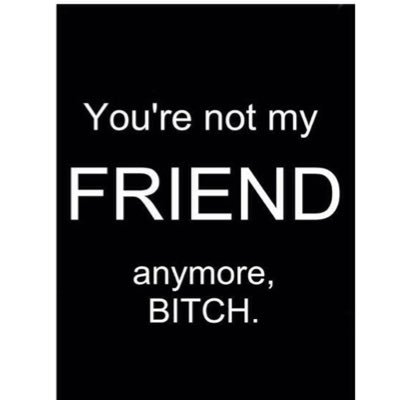 You're Not My Friend Anymore Fake Friends Quotes