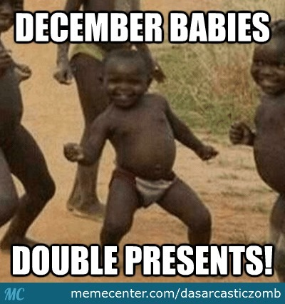 December Babies Are Awesome Memes