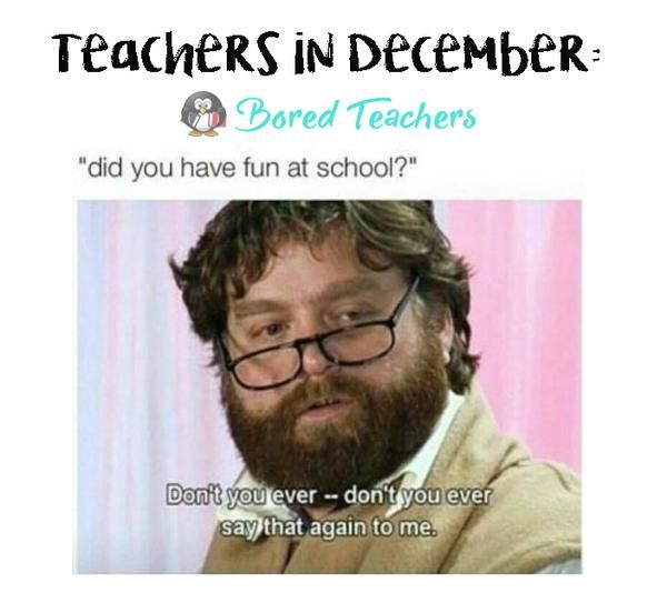 Teachers In Dedember Say That Again To me Memes