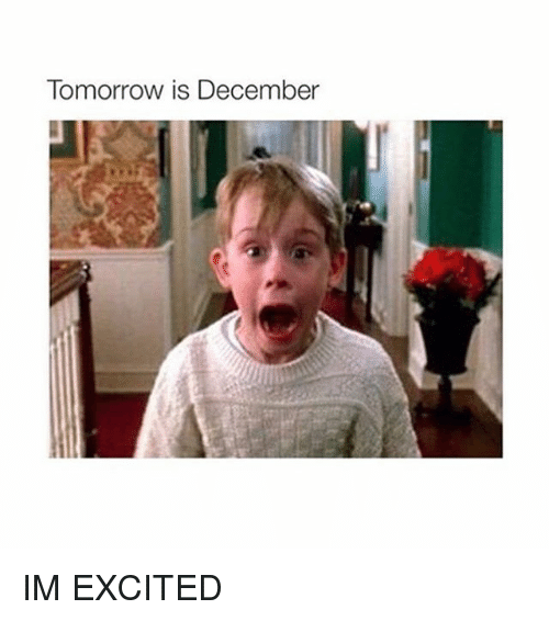 Tomorrow is December Im Excited Memes