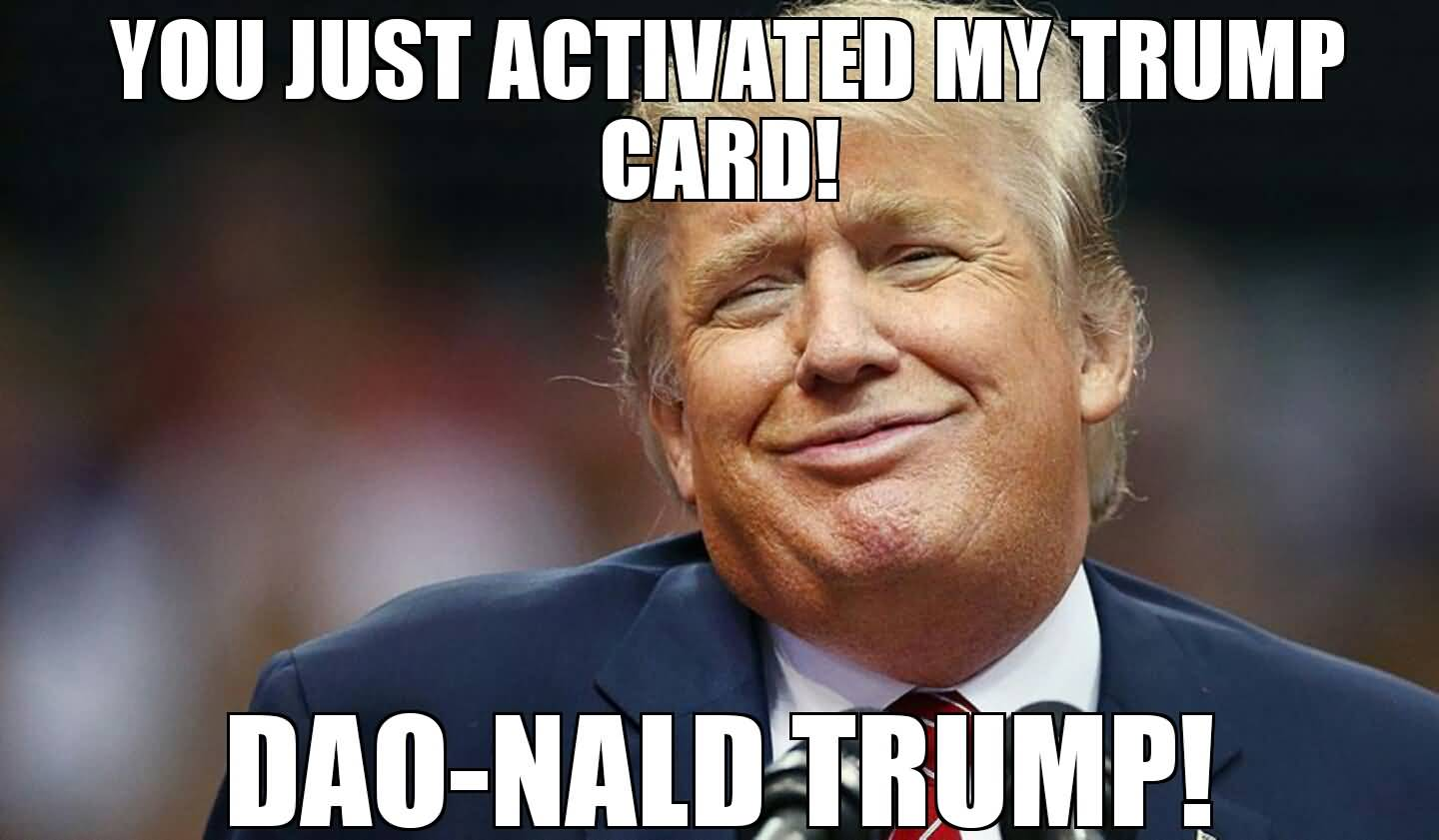 You Just Activated My Trump Card Memes