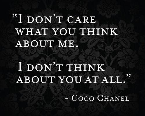 I Don't Care What You Famous Quotes About Life