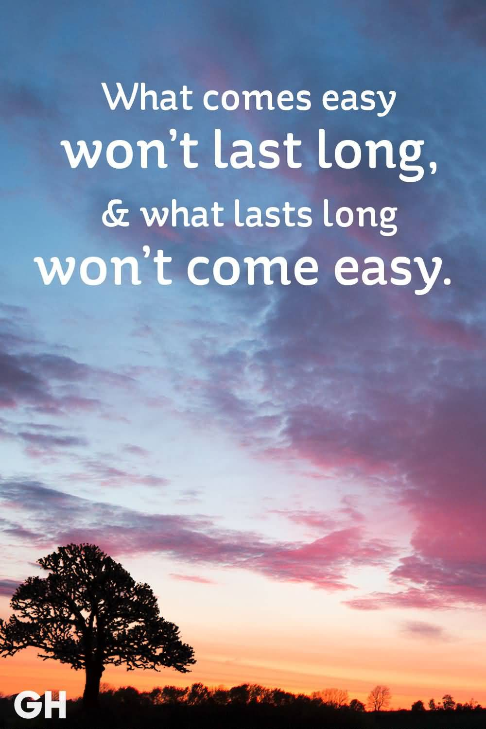 What Comes Easy Won't Famous Quotes About Life