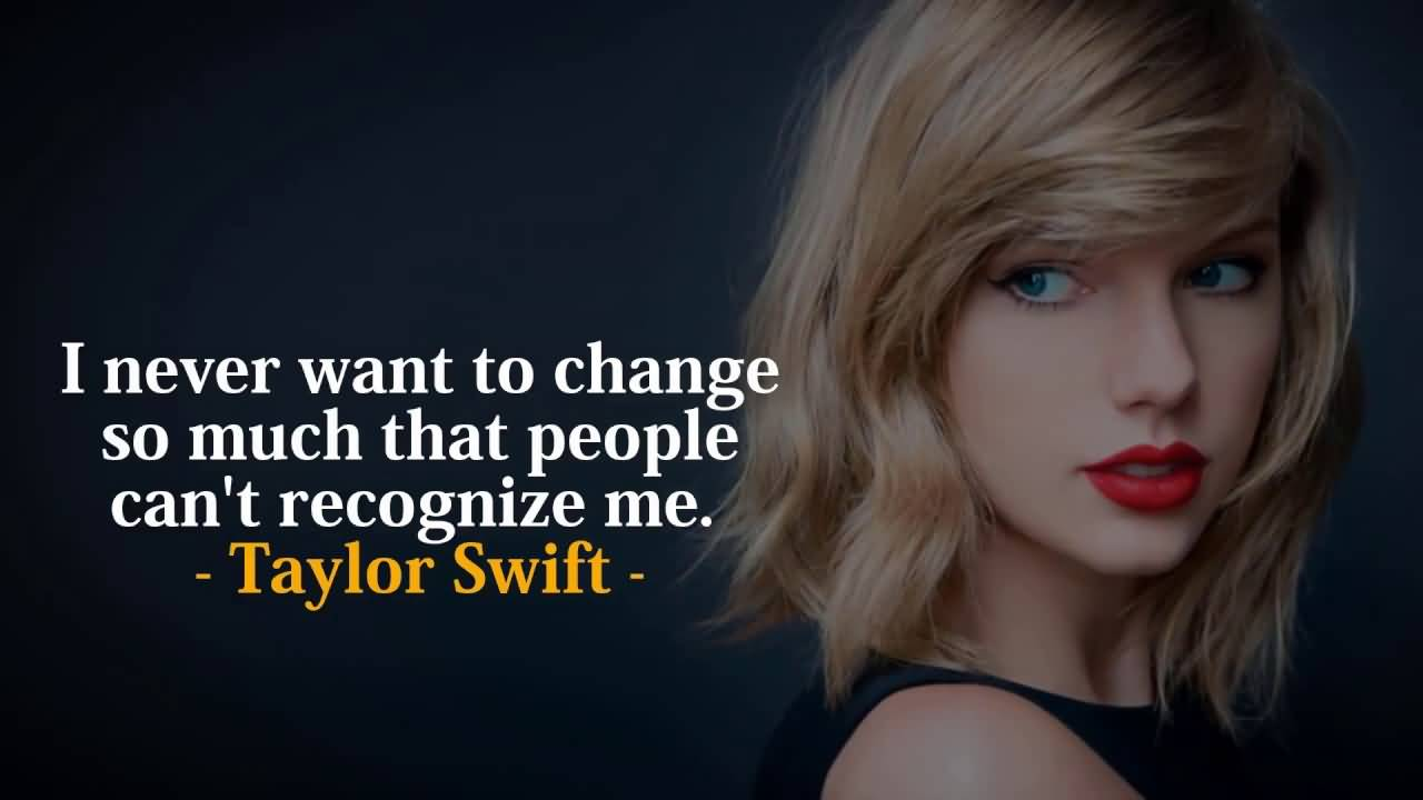 I Never Want To Change Taylor Swift Quotes