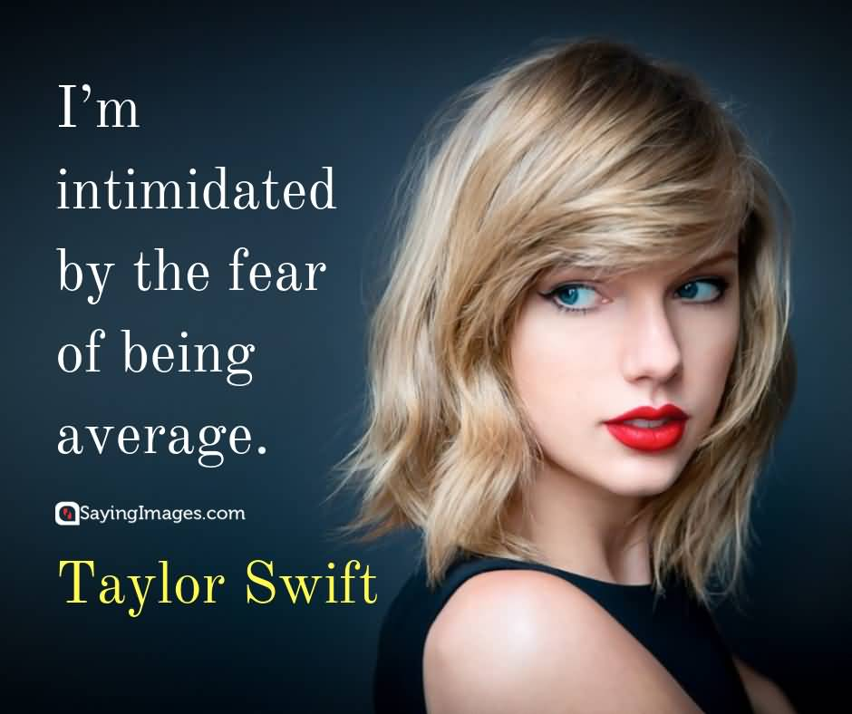 Im Intimidated By The Taylor Swift Quotes