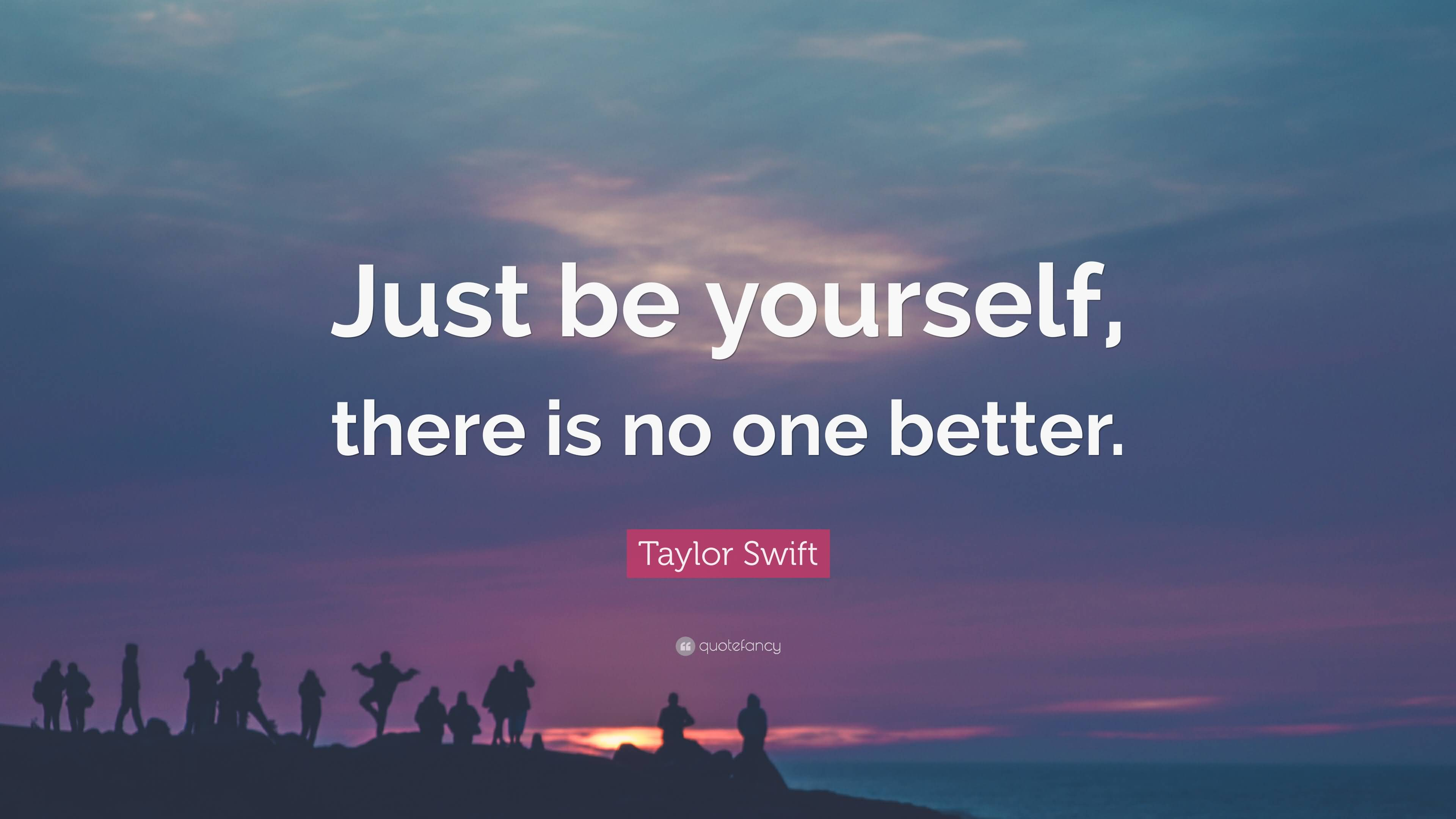 Just Be Yourself There Taylor Swift Quotes