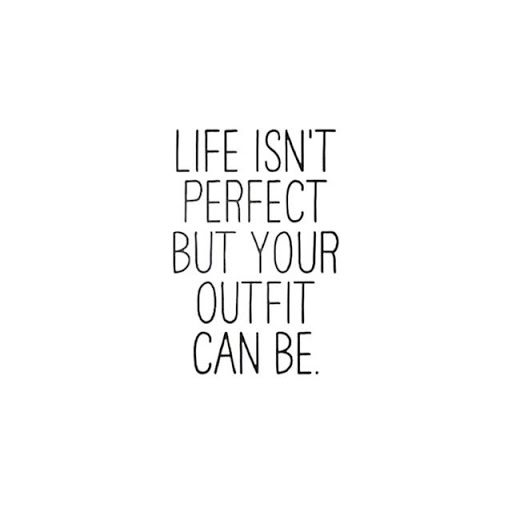 Life Isn't Perfect But Your Fashion Quotes