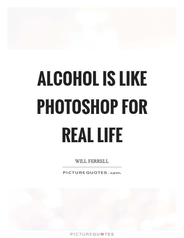 Alcohol Is Like Photoshop alcohol quotes