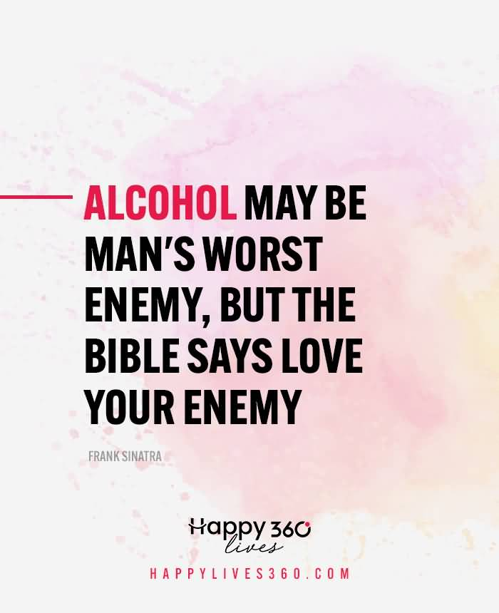 Alcohol May Be Man's Worst alcohol quotes
