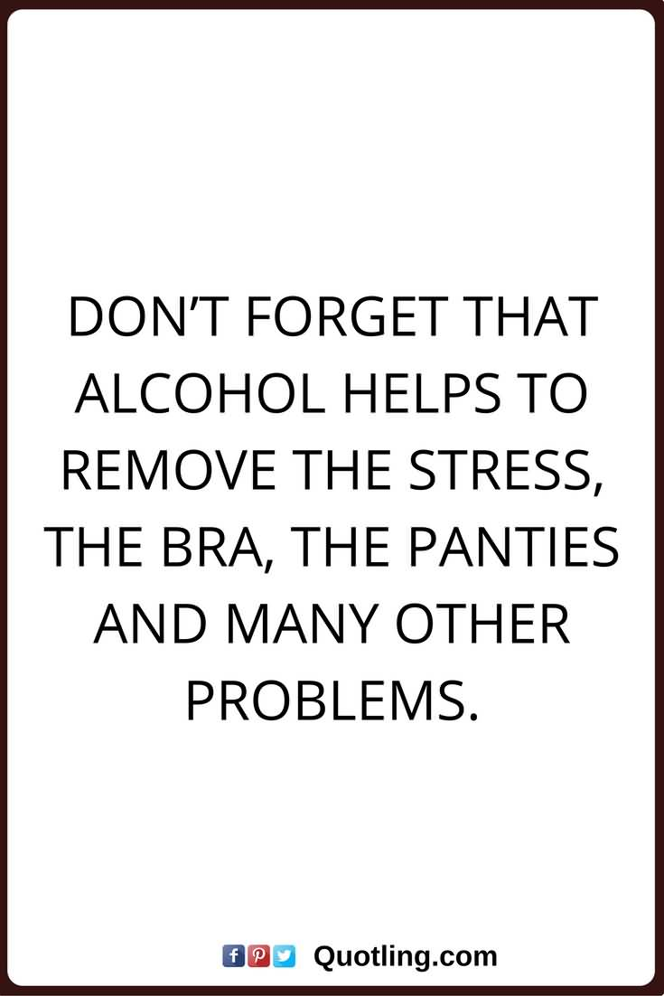 Don't Forger That Alcohol alcohol quotes