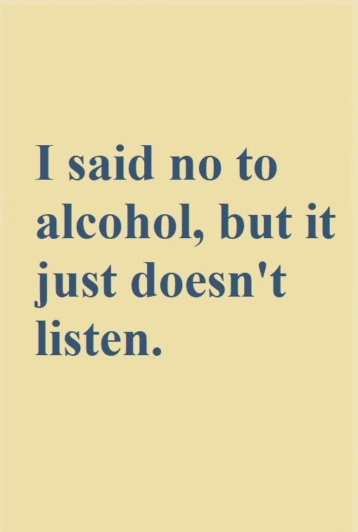 I Said No To Alcohol But alcohol quotes
