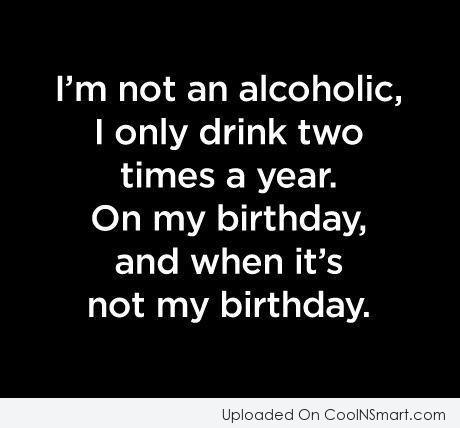 I'm Not An Alcoholic I Only Drink alcohol quotes