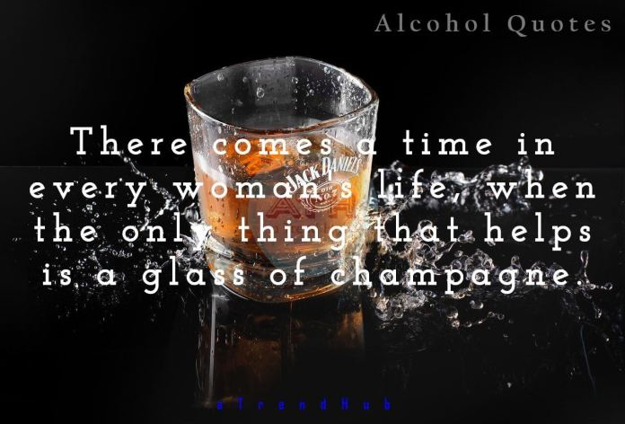 There Comes A Time In alcohol quotes