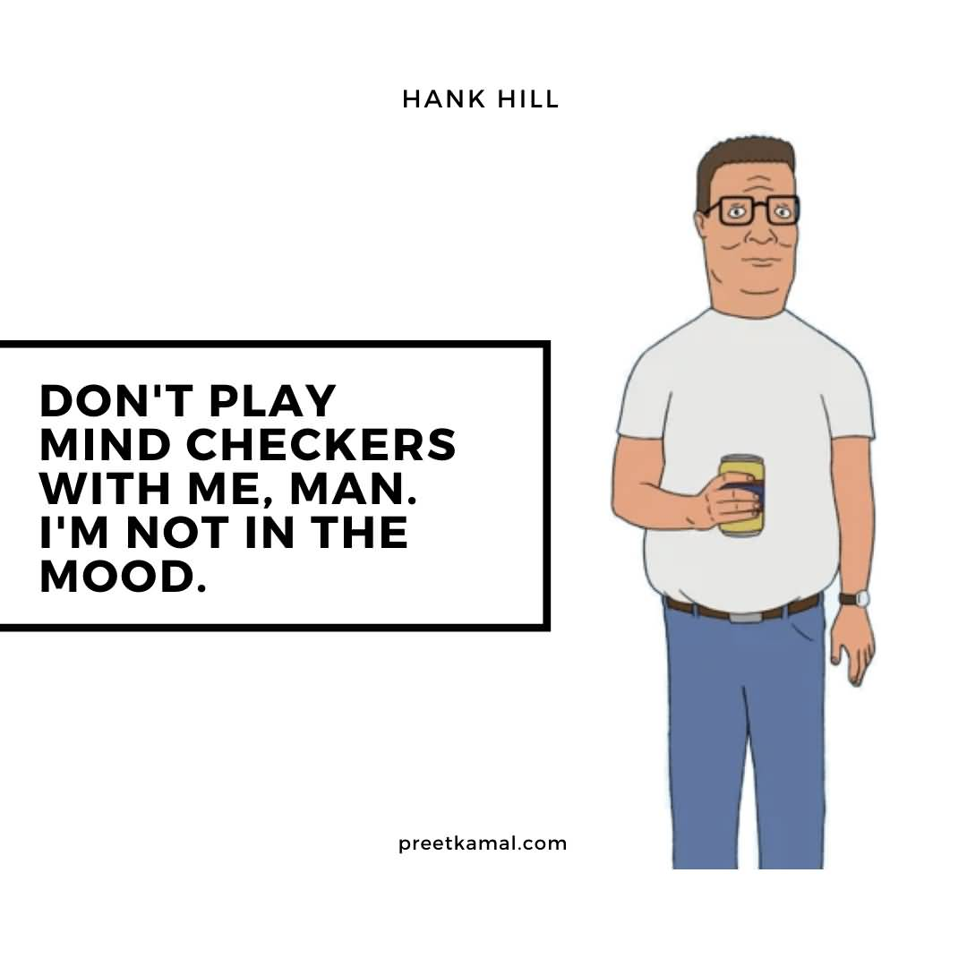 Don't Play Mind Hank Hill Quotes