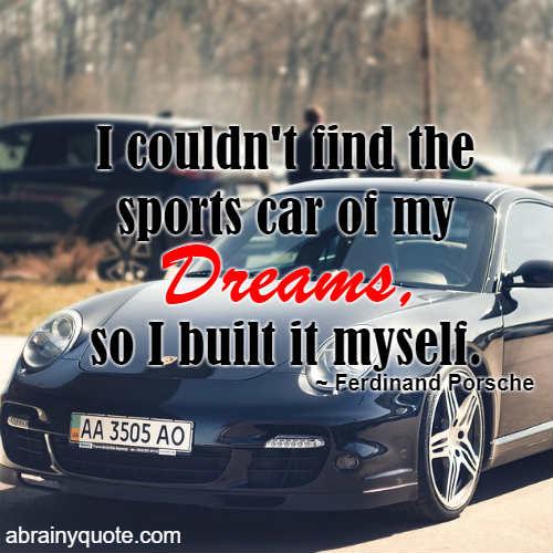 Car Of My Dreams Ferdinand Porsche Quotes